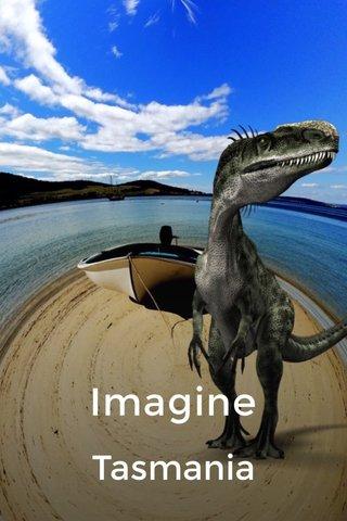 Imagine Tasmania