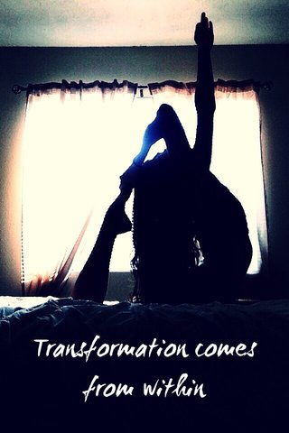 Transformation comes from within