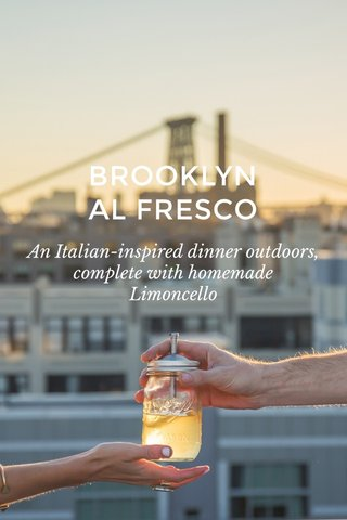 BROOKLYN AL FRESCO An Italian-inspired dinner outdoors, complete with homemade Limoncello