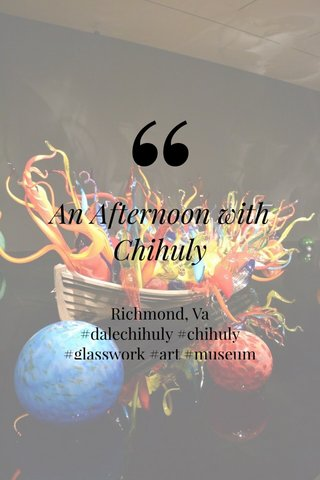 An Afternoon with Chihuly Richmond, Va #dalechihuly #chihuly #glasswork #art #museum