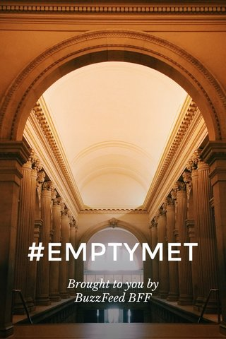 #EMPTYMET Brought to you by BuzzFeed BFF