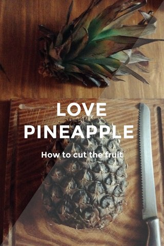 LOVE PINEAPPLE How to cut the fruit