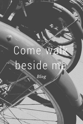 Come walk beside me Blog