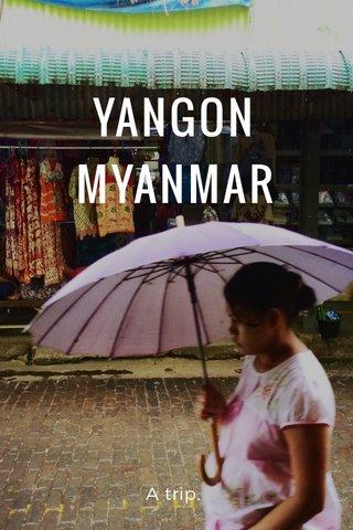 YANGON MYANMAR A trip.
