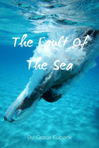 The Fault Of The Sea By: Grace Eubank
