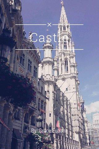 Castle By: Grace Eubank