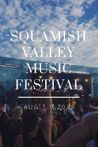 SQUAMISH VALLEY MUSIC FESTIVAL AUG.7-9,2015