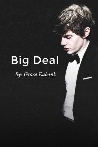 Big Deal By: Grace Eubank