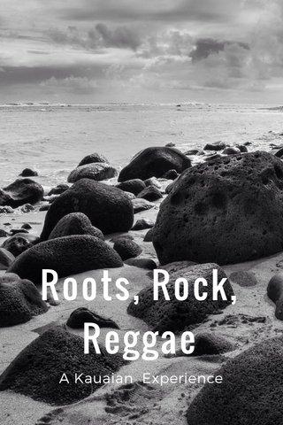 Roots, Rock, Reggae A Kauaian Experience