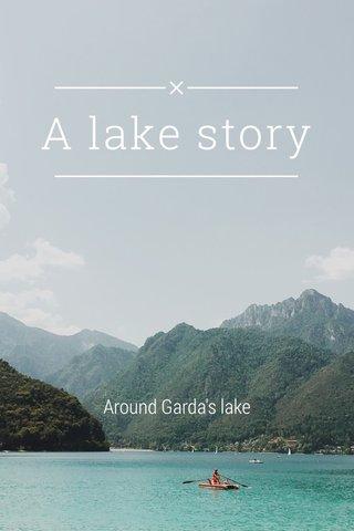 A lake story Around Garda's lake