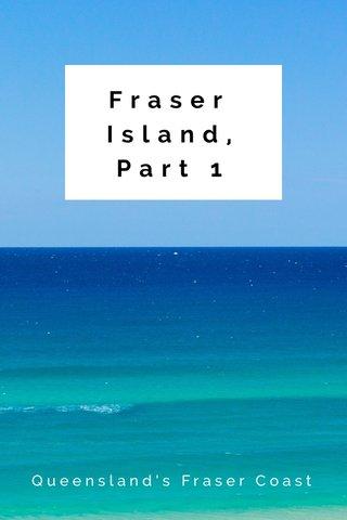 Fraser Island, Part 1 Queensland's Fraser Coast
