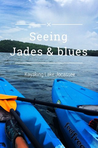 Seeing Jades & blues Kayaking Lake Jocassee