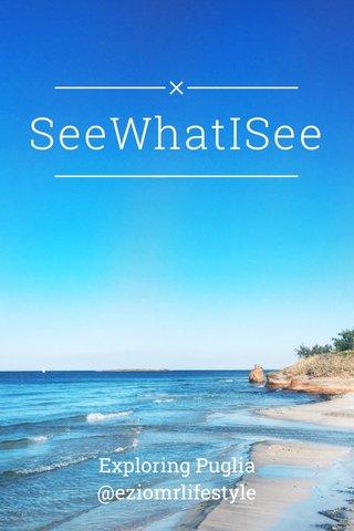 SeeWhatISee Exploring Puglia @eziomrlifestyle