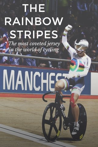 THE RAINBOW STRIPES The most coveted jersey in the world of cycling