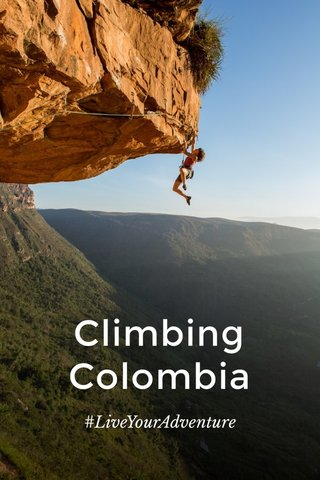 Climbing Colombia #LiveYourAdventure