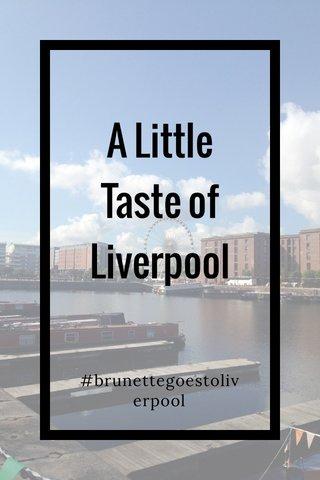 A Little Taste of Liverpool #brunettegoestoliverpool
