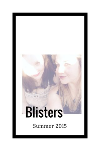 Blisters Summer 2015