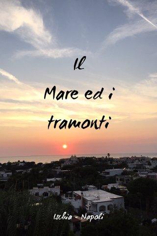 Il Mare ed i tramonti Ischia - Napoli