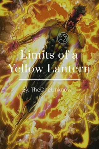 Limits of a Yellow Lantern By: TheOneUnknown_