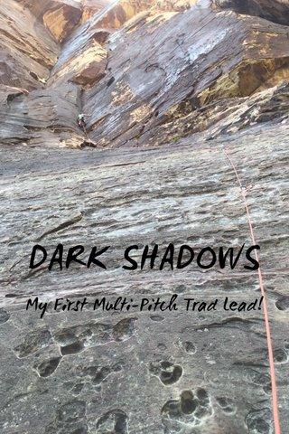 DARK SHADOWS My First Multi-Pitch Trad Lead!