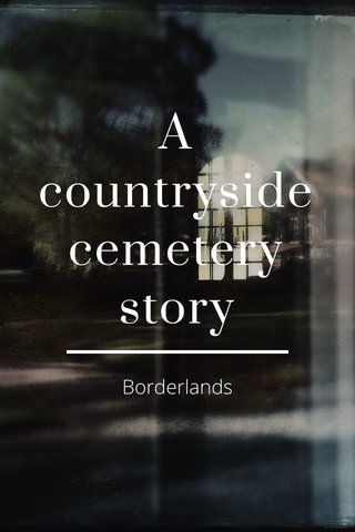 A countryside cemetery story Borderlands