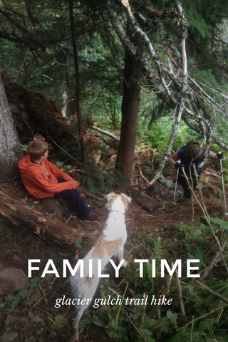 FAMILY TIME glacier gulch trail hike