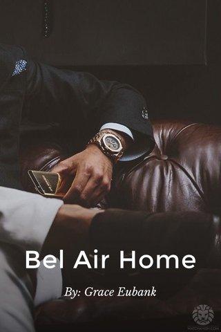 Bel Air Home By: Grace Eubank