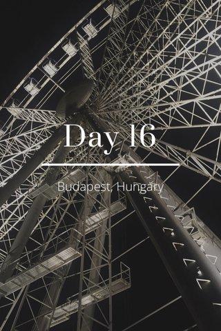 Day 16 Budapest, Hungary
