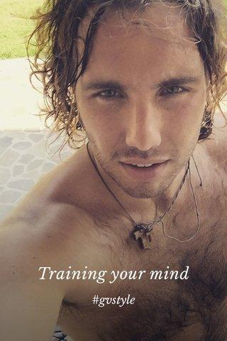 Training your mind #gvstyle
