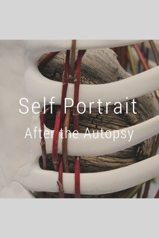 Self Portrait After the Autopsy