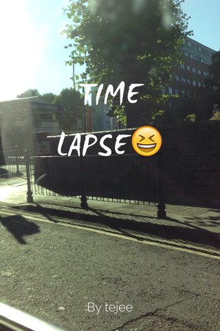 TIME LAPSE😆 By tejee