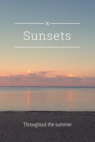 Sunsets Throughout the summer
