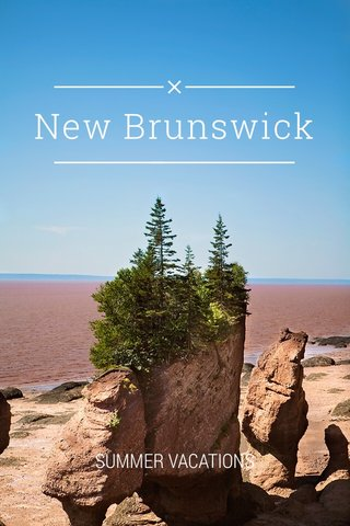 New Brunswick SUMMER VACATIONS
