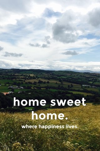home sweet home. where happiness lives.