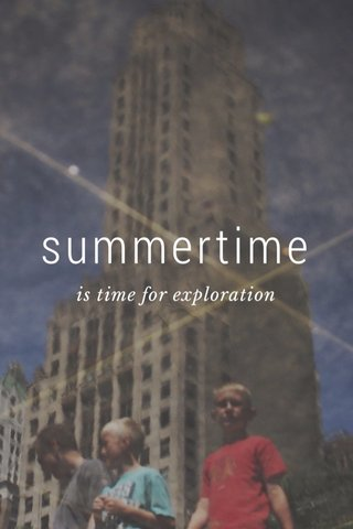 summertime is time for exploration