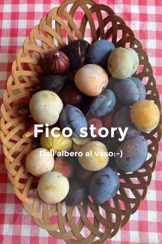 Fico story Dall'albero al vaso:-)