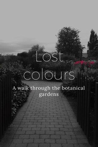 Lost colours A walk through the botanical gardens