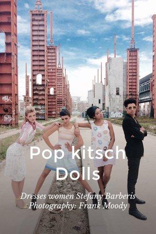 Pop kitsch Dolls Dresses women Stefany Barberis Photography: Frank Moody