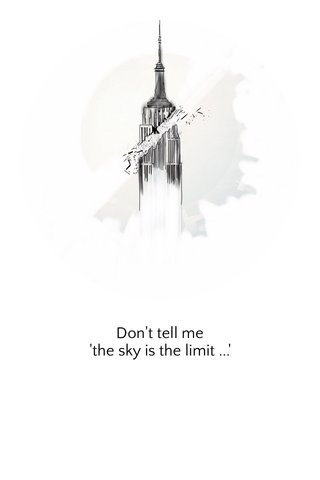 Don't tell me 'the sky is the limit ...'