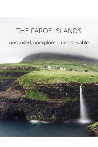 THE FAROE ISLANDS unspoiled, unexplored, unbelievable