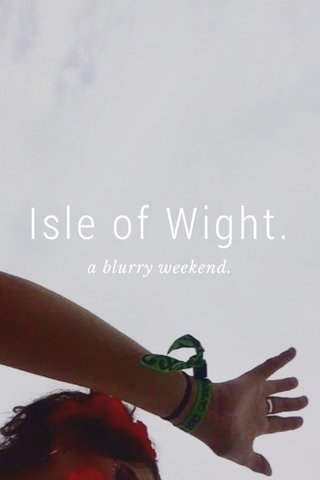 Isle of Wight. a blurry weekend.