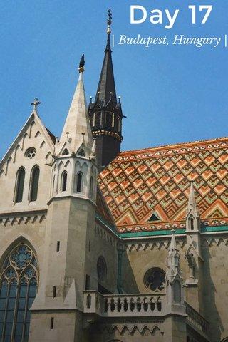Day 17 | Budapest, Hungary |
