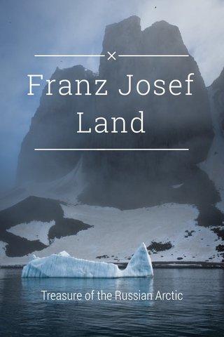 Franz Josef Land Treasure of the Russian Arctic