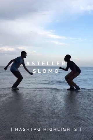 #STELLERSLOMO | HASHTAG HIGHLIGHTS |