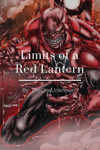 Limits of a Red Lantern By: TheOneUnknown_