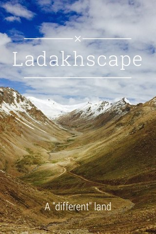 "Ladakhscape A ""different"" land"