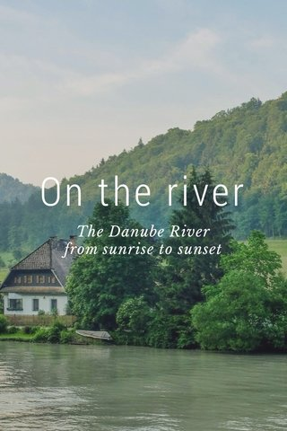 On the river The Danube River from sunrise to sunset