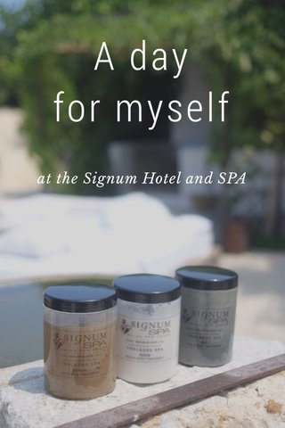 A day for myself at the Signum Hotel and SPA