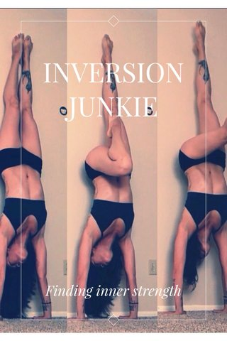 INVERSION JUNKIE Finding inner strength