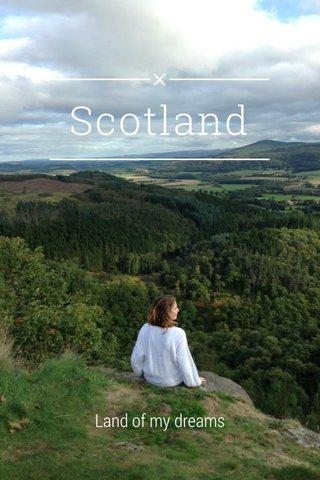 Scotland Land of my dreams